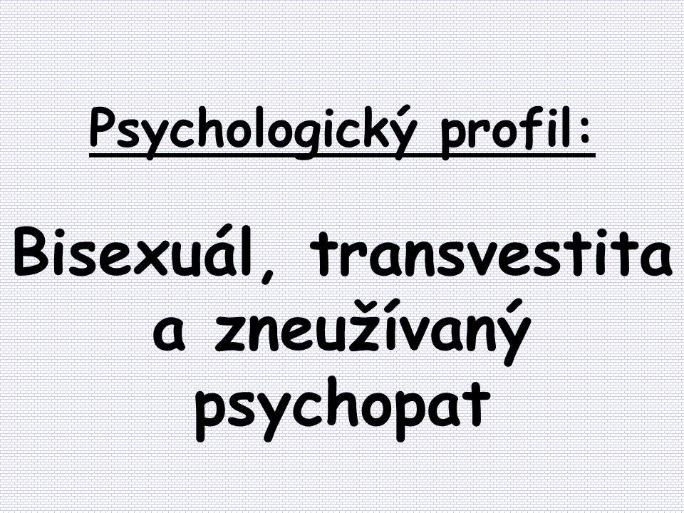 Psychologický profil: Bisexuál, transvestita a zneužívaný psychopat