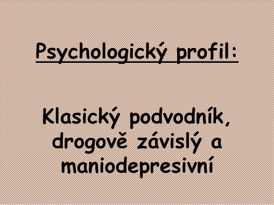 Psychologický profil: Klasický podvodník, drogově závislý a maniodepresivní