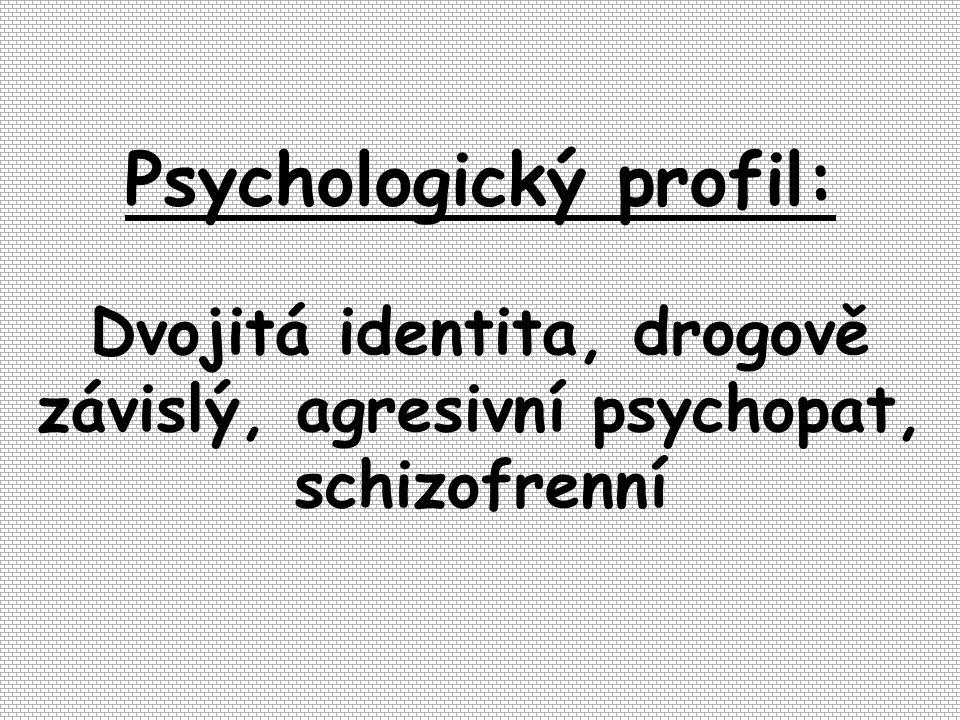 Psychologický profil: Dvojitá identita, drogově závislý, agresivní psychopat, schizofrenní