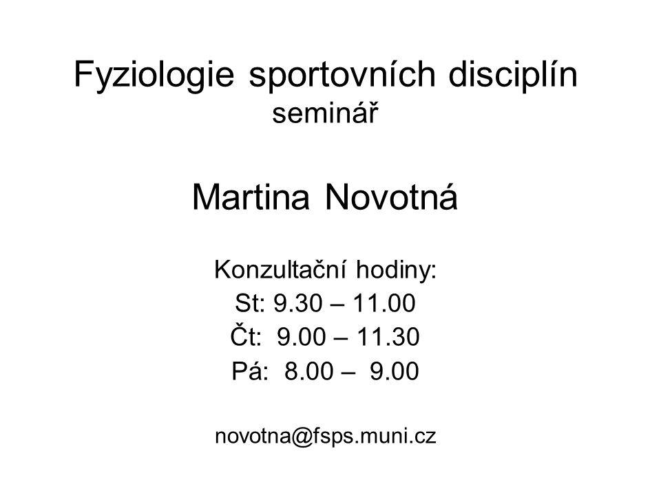 Fyziologie sportovních disciplín seminář Martina Novotná Konzultační hodiny: St: 9.30 – 11.00 Čt: 9.00 – 11.30 Pá: 8.00 – 9.00 novotna@fsps.muni.cz