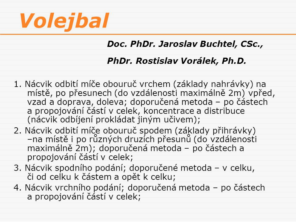  BUCHTEL, J.a kol. Teorie a didaktika volejbalu.