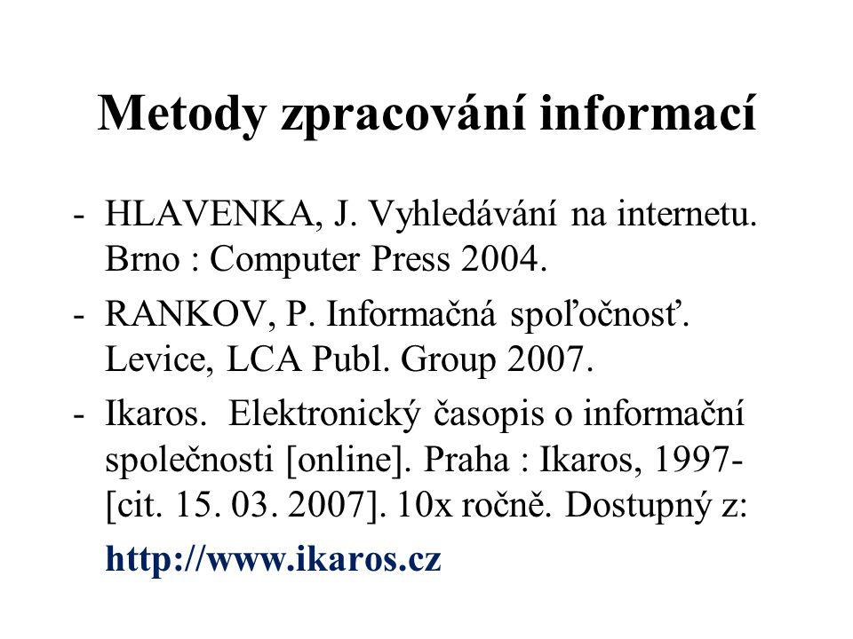 Metody zpracování informací -HLAVENKA, J. Vyhledávání na internetu. Brno : Computer Press 2004. -RANKOV, P. Informačná spoľočnosť. Levice, LCA Publ. G