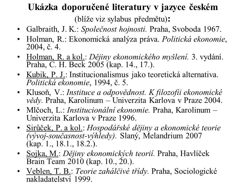 Ukázka doporučené literatury v jazyce českém (blíže viz sylabus předmětu) : Galbraith, J.
