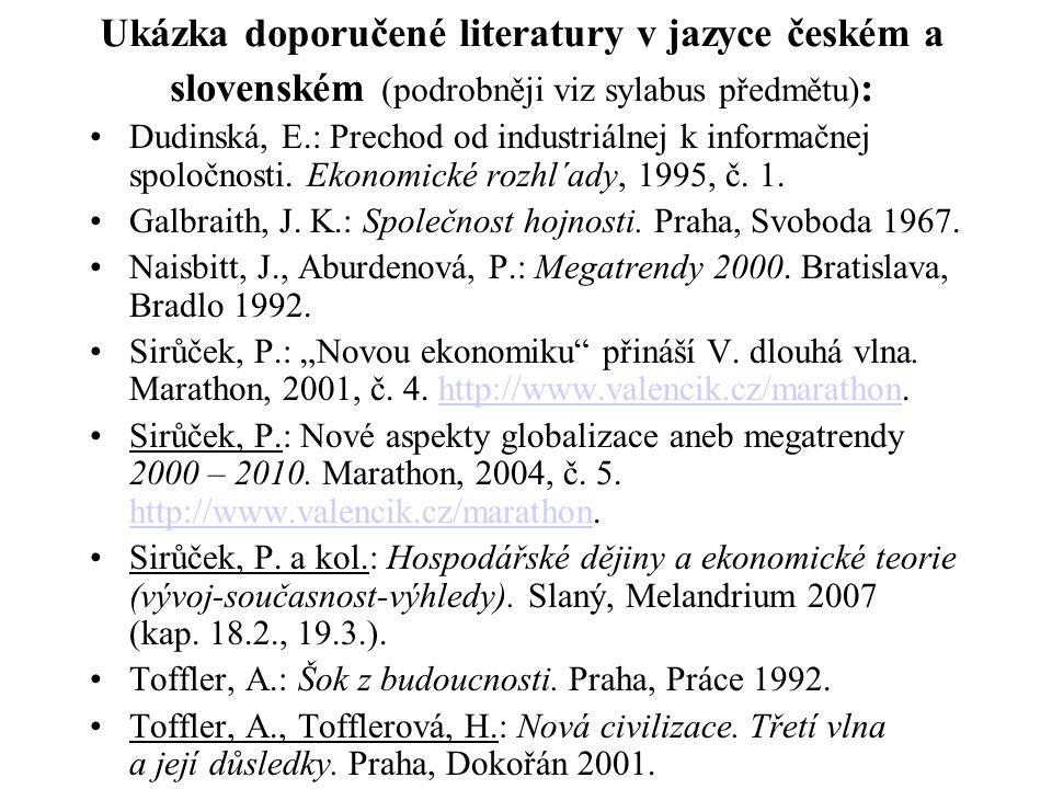 Ukázka doporučené literatury v jazyce českém a slovenském (podrobněji viz sylabus předmětu) : Dudinská, E.: Prechod od industriálnej k informačnej spoločnosti.