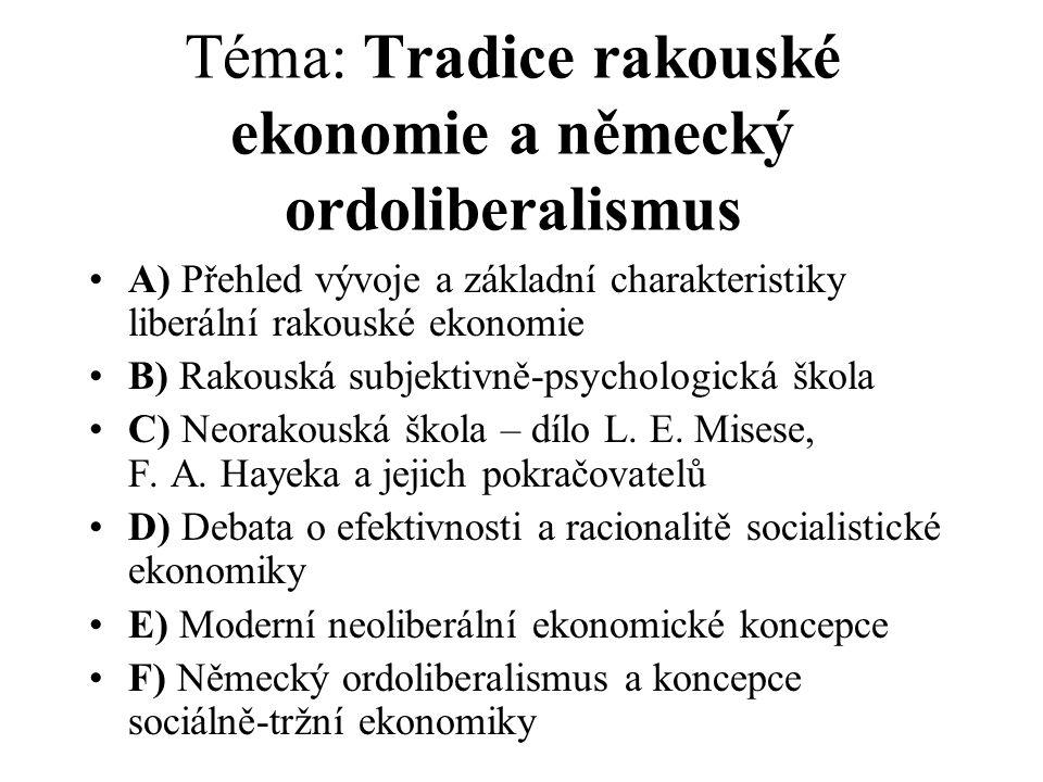Téma: Tradice rakouské ekonomie a německý ordoliberalismus A) Přehled vývoje a základní charakteristiky liberální rakouské ekonomie B) Rakouská subjektivně-psychologická škola C) Neorakouská škola – dílo L.