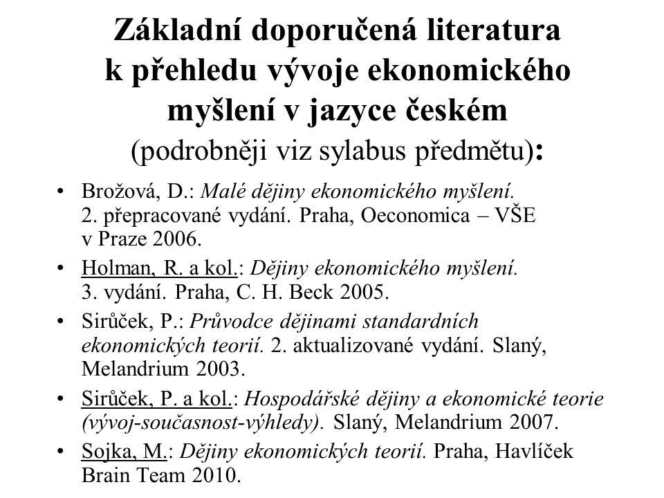 Základní doporučená literatura k přehledu vývoje ekonomického myšlení v jazyce českém (podrobněji viz sylabus předmětu) : Brožová, D.: Malé dějiny ekonomického myšlení.