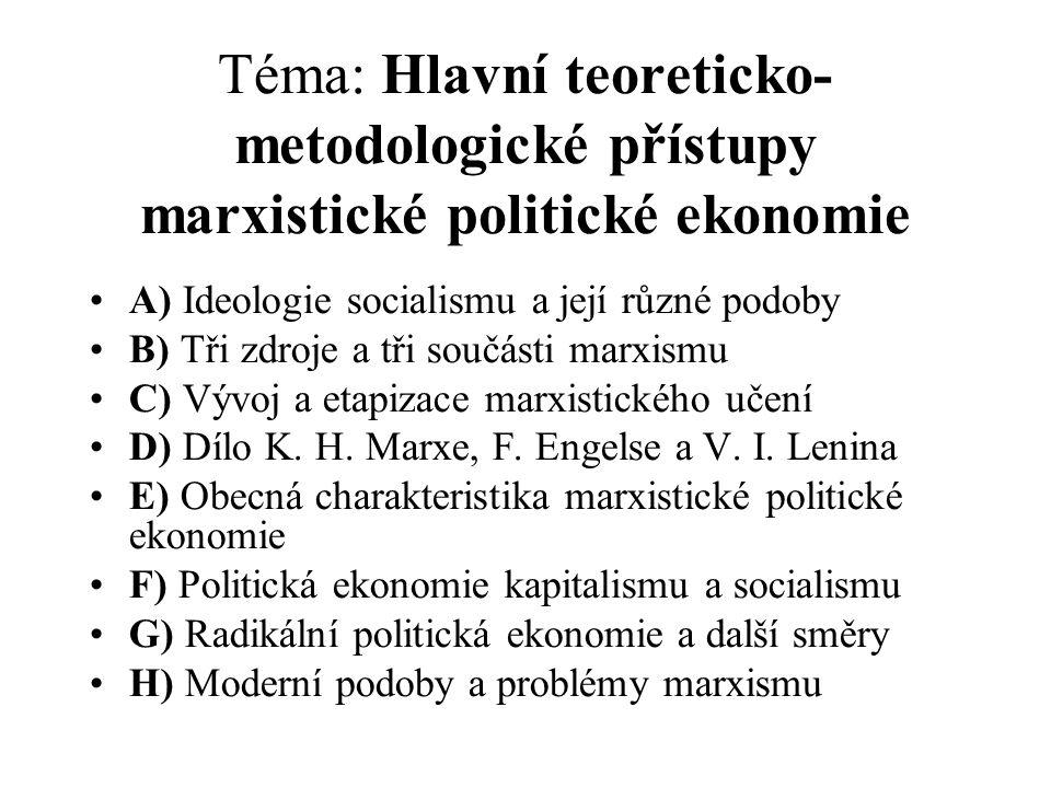 Téma: Hlavní teoreticko- metodologické přístupy marxistické politické ekonomie A) Ideologie socialismu a její různé podoby B) Tři zdroje a tři součásti marxismu C) Vývoj a etapizace marxistického učení D) Dílo K.