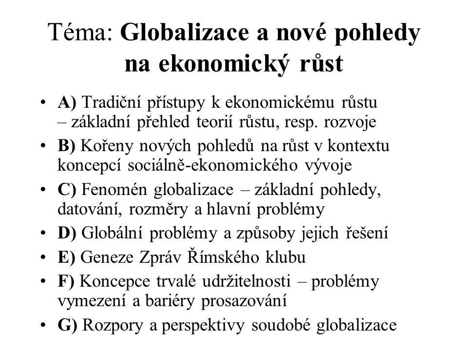 Téma: Globalizace a nové pohledy na ekonomický růst A) Tradiční přístupy k ekonomickému růstu – základní přehled teorií růstu, resp.