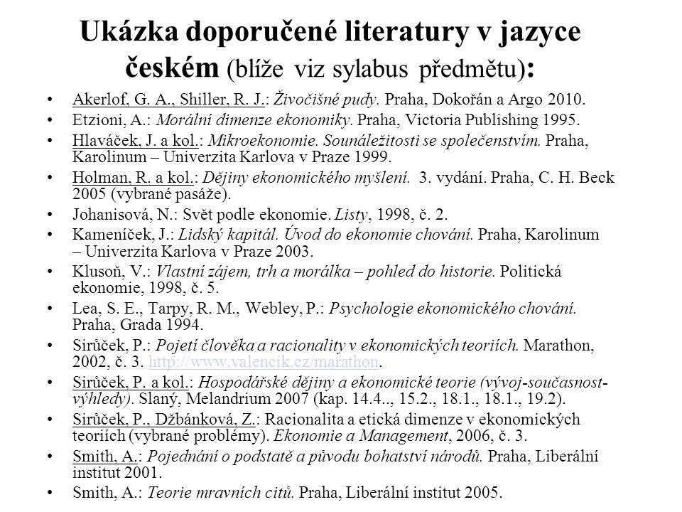 Ukázka doporučené literatury v jazyce českém (blíže viz sylabus předmětu) : Akerlof, G.