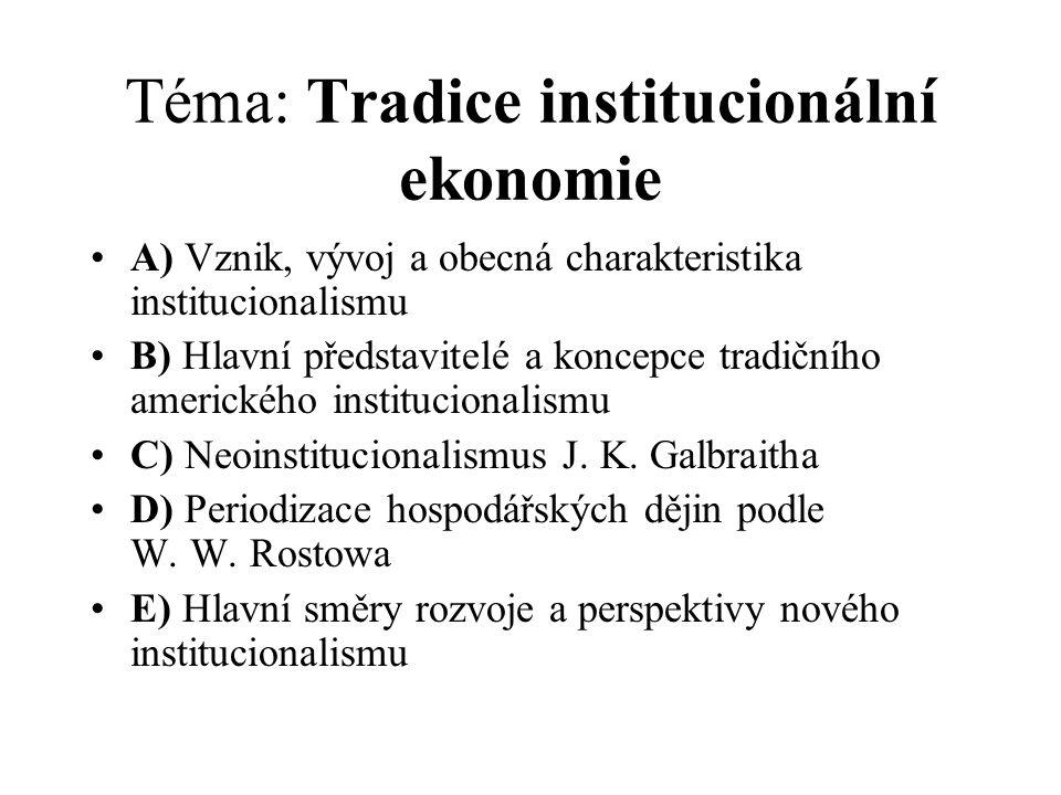 Téma: Tradice institucionální ekonomie A) Vznik, vývoj a obecná charakteristika institucionalismu B) Hlavní představitelé a koncepce tradičního amerického institucionalismu C) Neoinstitucionalismus J.