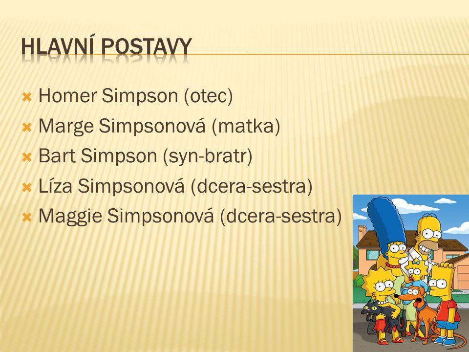  Homer Simpson (otec)  Marge Simpsonová (matka)  Bart Simpson (syn-bratr)  Líza Simpsonová (dcera-sestra)  Maggie Simpsonová (dcera-sestra)