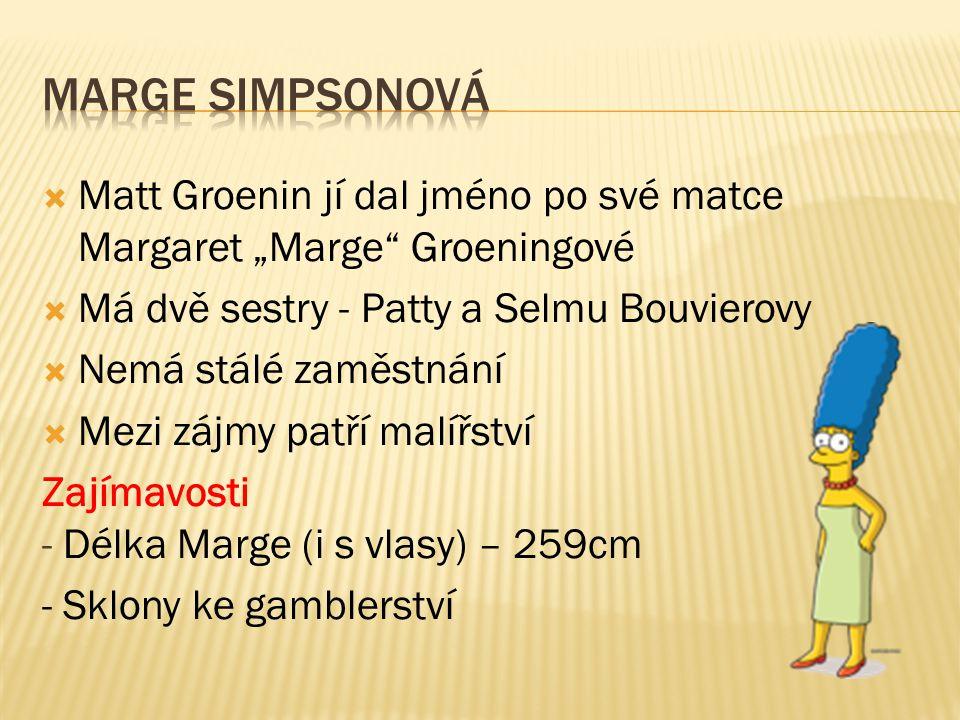 """ Matt Groenin jí dal jméno po své matce Margaret """"Marge Groeningové  Má dvě sestry - Patty a Selmu Bouvierovy  Nemá stálé zaměstnání  Mezi zájmy patří malířství Zajímavosti - Délka Marge (i s vlasy) – 259cm - Sklony ke gamblerství"""