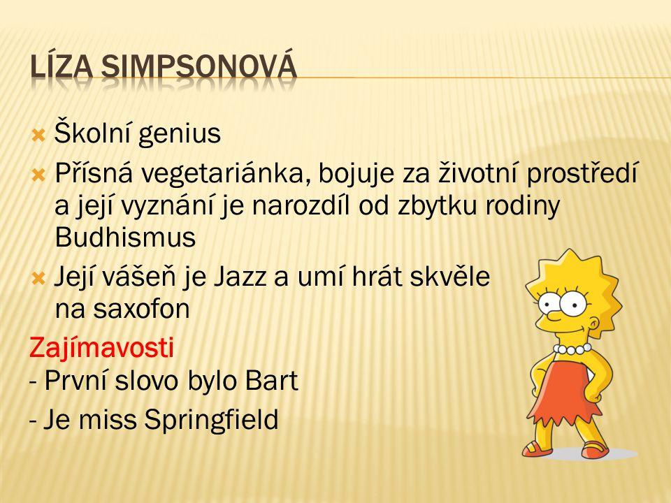  Školní genius  Přísná vegetariánka, bojuje za životní prostředí a její vyznání je narozdíl od zbytku rodiny Budhismus  Její vášeň je Jazz a umí hrát skvěle na saxofon Zajímavosti - První slovo bylo Bart - Je miss Springfield