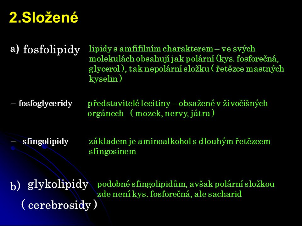 2.Složené fosfolipidy glykolipidy ( cerebrosidy ) lipidy s amfifilním charakterem – ve svých molekulách obsahují jak polární (kys.