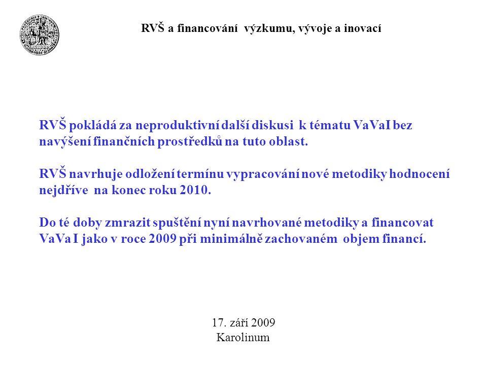 RVŠ a financování výzkumu, vývoje a inovací 17. září 2009 Karolinum RVŠ pokládá za neproduktivní další diskusi k tématu VaVaI bez navýšení finančních