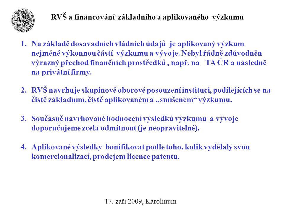 RVŠ a financování základního a aplikovaného výzkumu 17. září 2009, Karolinum 1.Na základě dosavadních vládních údajů je aplikovaný výzkum nejméně výko