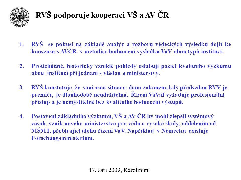 RVŠ podporuje kooperaci VŠ a AV ČR 1.RVŠ se pokusí na základě analýz a rozboru vědeckých výsledků dojít ke konsensu s AVČR v metodice hodnocení výsled