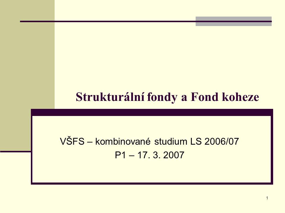 1 Strukturální fondy a Fond koheze VŠFS – kombinované studium LS 2006/07 P1 – 17. 3. 2007
