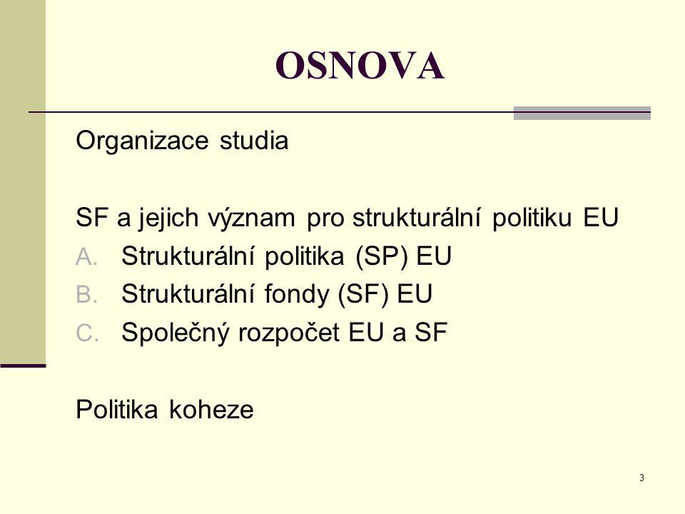 3 OSNOVA Organizace studia SF a jejich význam pro strukturální politiku EU A.