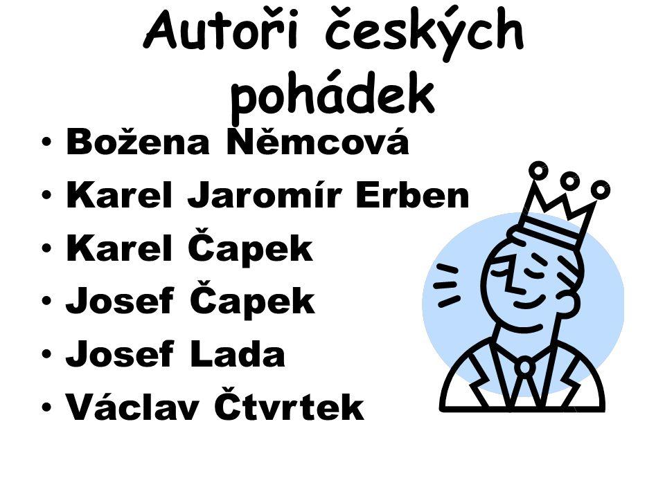 Autoři českých pohádek Božena Němcová Karel Jaromír Erben Karel Čapek Josef Čapek Josef Lada Václav Čtvrtek