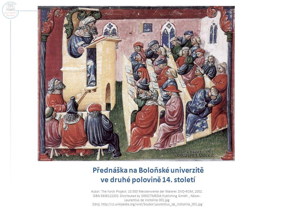 Přednáška na Boloňské univerzitě ve druhé polovině 14. století Autor: The Yorck Project: 10.000 Meisterwerke der Malerei. DVD-ROM, 2002. ISBN 39361222
