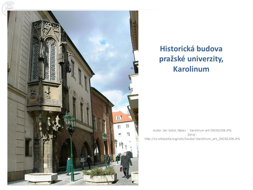 Historická budova pražské univerzity, Karolinum Autor: Jan Sokol, Název : Karolinum ark DSCN2206.JPG Zdroj : http://cs.wikipedia.org/wiki/Soubor:Karol
