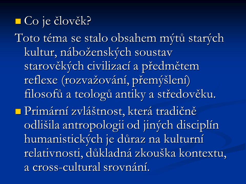 Co je člověk? Co je člověk? Toto téma se stalo obsahem mýtů starých kultur, náboženských soustav starověkých civilizací a předmětem reflexe (rozvažová