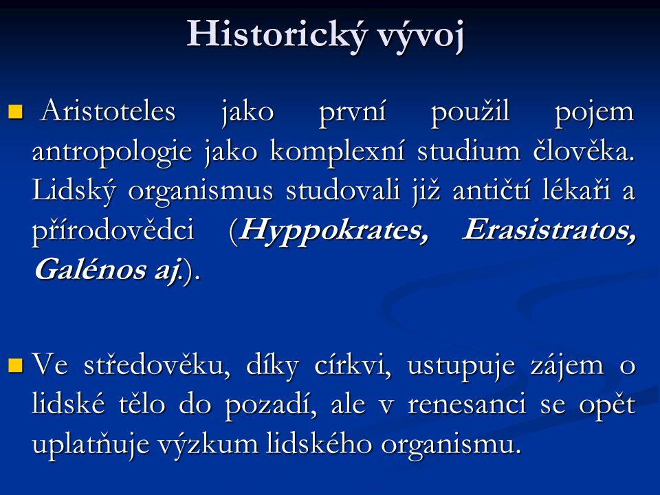 Aristoteles jako první použil pojem antropologie jako komplexní studium člověka. Lidský organismus studovali již antičtí lékaři a přírodovědci (Hyppok