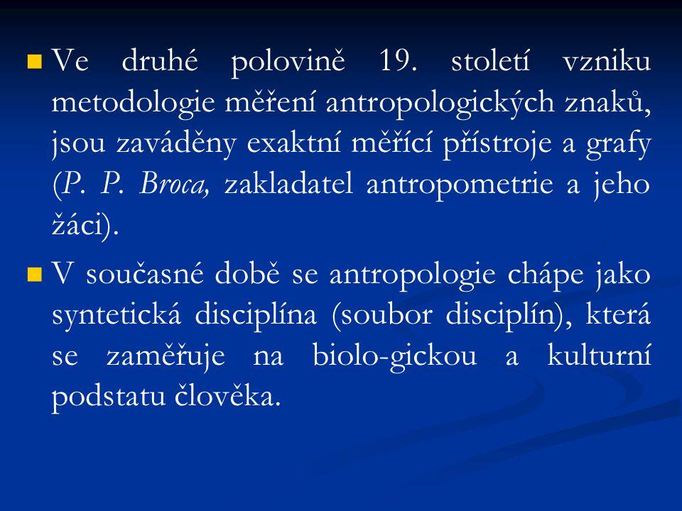 Ve druhé polovině 19. století vzniku metodologie měření antropologických znaků, jsou zaváděny exaktní měřící přístroje a grafy (P. P. Broca, zakladate