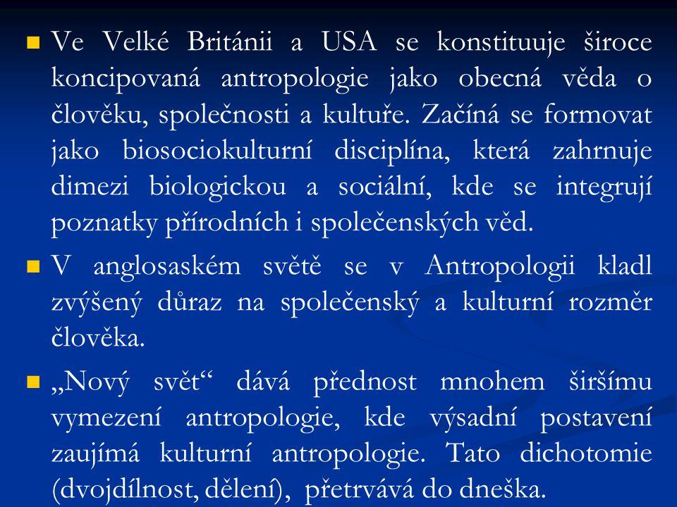 Ve Velké Británii a USA se konstituuje široce koncipovaná antropologie jako obecná věda o člověku, společnosti a kultuře. Začíná se formovat jako bios