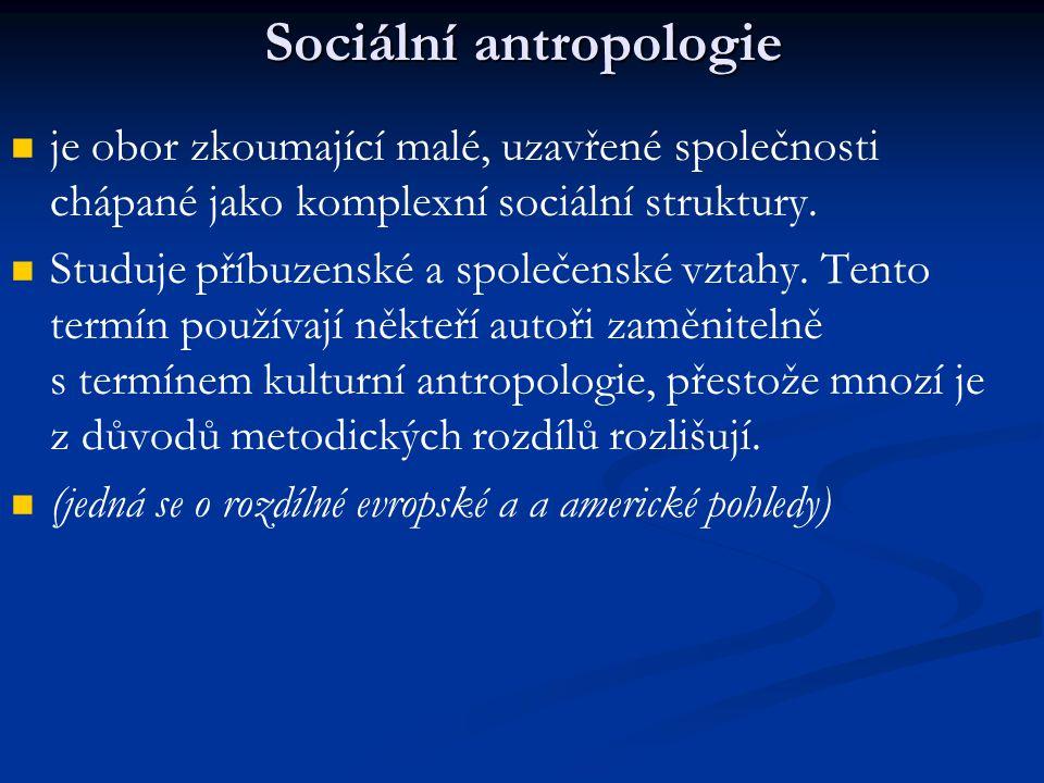 Sociální antropologie je obor zkoumající malé, uzavřené společnosti chápané jako komplexní sociální struktury. Studuje příbuzenské a společenské vztah