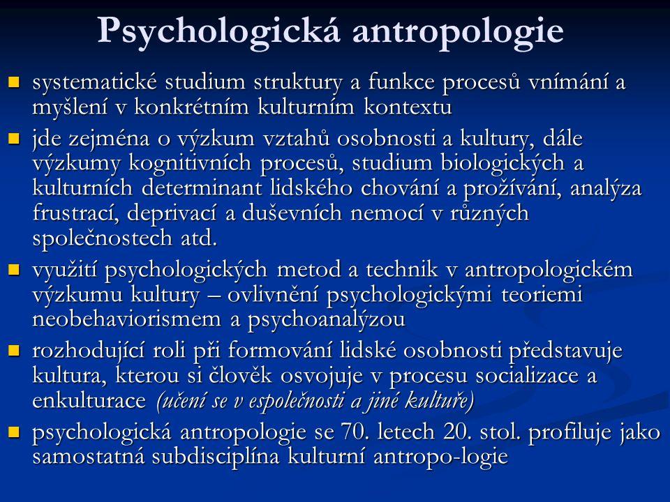 Psychologická antropologie systematické studium struktury a funkce procesů vnímání a myšlení v konkrétním kulturním kontextu systematické studium stru