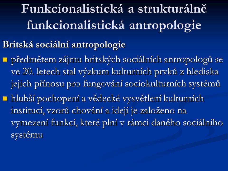 Funkcionalistická a strukturálně funkcionalistická antropologie Britská sociální antropologie předmětem zájmu britských sociálních antropologů se ve 2