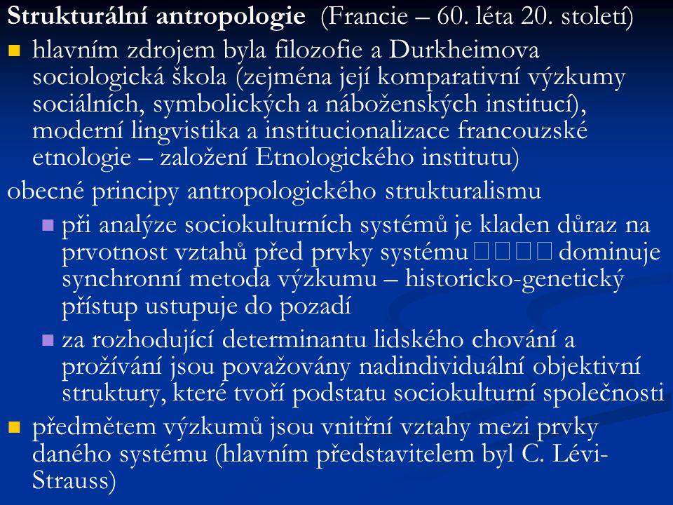 Strukturální antropologie (Francie – 60. léta 20. století) hlavním zdrojem byla filozofie a Durkheimova sociologická škola (zejména její komparativní