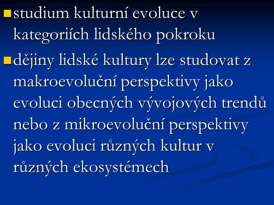 studium kulturní evoluce v kategoriích lidského pokroku studium kulturní evoluce v kategoriích lidského pokroku dějiny lidské kultury lze studovat z m