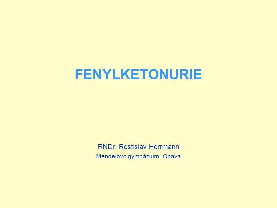 FENYLKETONURIE RNDr. Rostislav Herrmann Mendelovo gymnázium, Opava