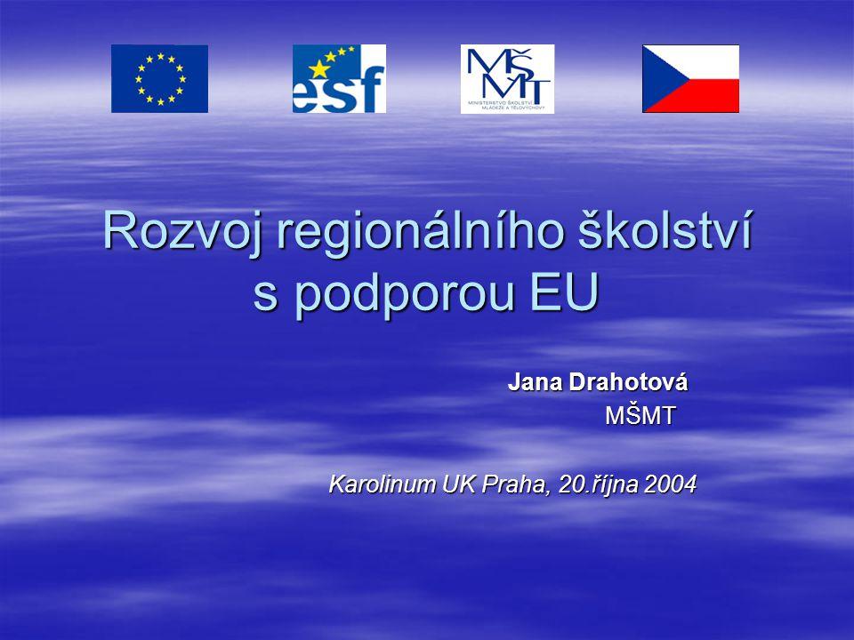 Rozvoj regionálního školství s podporou EU Jana Drahotová MŠMT Karolinum UK Praha, 20.října 2004