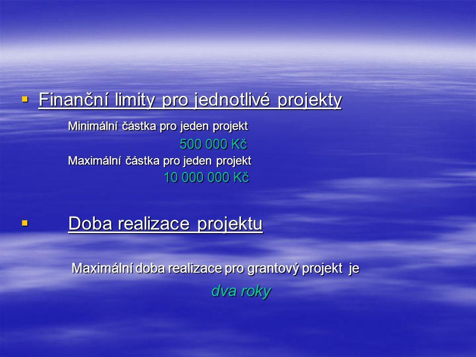  Finanční limity pro jednotlivé projekty Minimální částka pro jeden projekt 500 000 Kč 500 000 Kč Maximální částka pro jeden projekt 10 000 000 Kč 10 000 000 Kč  Doba realizace projektu Maximální doba realizace pro grantový projekt je Maximální doba realizace pro grantový projekt je dva roky dva roky