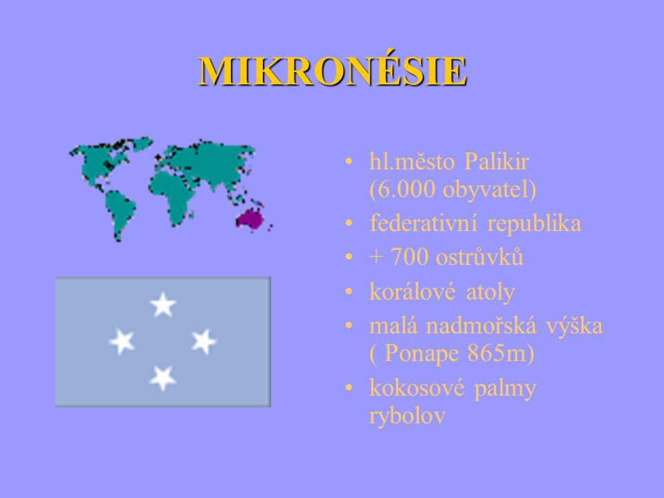 MIKRONÉSIE hl.město Palikir (6.000 obyvatel) federativní republika + 700 ostrůvků korálové atoly malá nadmořská výška ( Ponape 865m) kokosové palmy ry