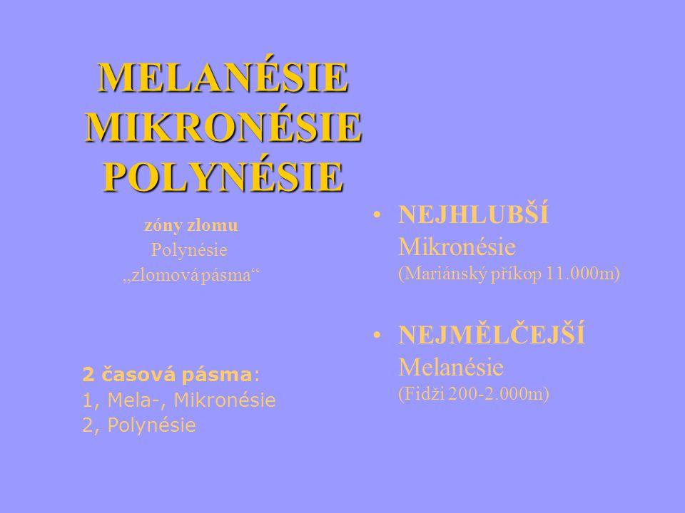 """MELANÉSIE MIKRONÉSIE POLYNÉSIE zóny zlomu Polynésie """"zlomová pásma"""" 2 časová pásma: 1,Mela-, Mikronésie 2,Polynésie NEJHLUBŠÍ Mikronésie (Mariánský př"""