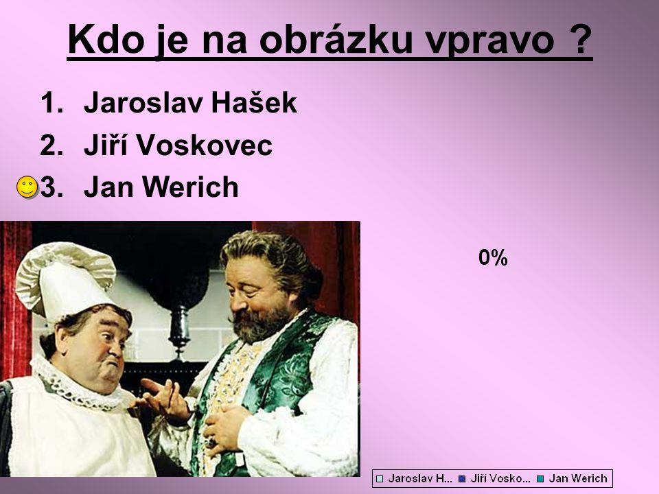 Kdo je na obrázku vpravo ? 1.Jaroslav Hašek 2.Jiří Voskovec 3.Jan Werich
