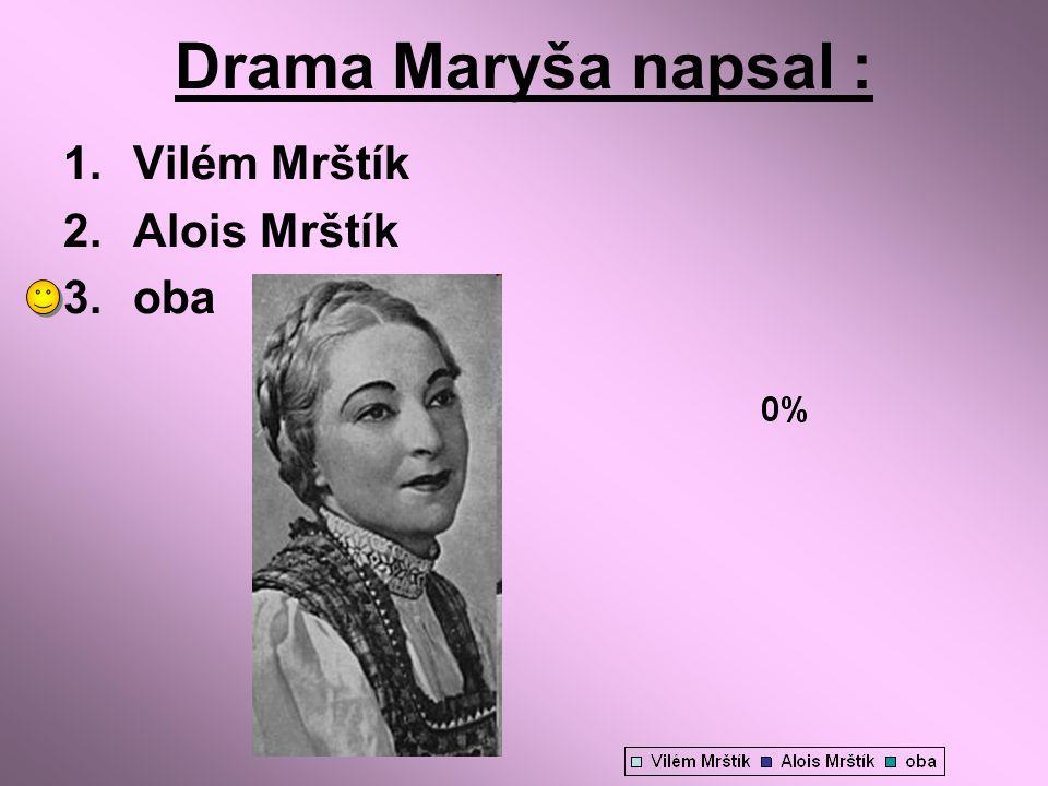 Drama Maryša napsal : 1.Vilém Mrštík 2.Alois Mrštík 3.oba