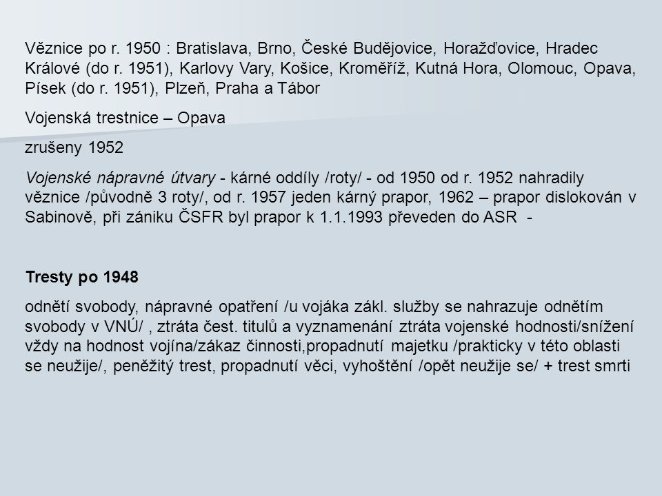 Věznice po r. 1950 : Bratislava, Brno, České Budějovice, Horažďovice, Hradec Králové (do r. 1951), Karlovy Vary, Košice, Kroměříž, Kutná Hora, Olomouc