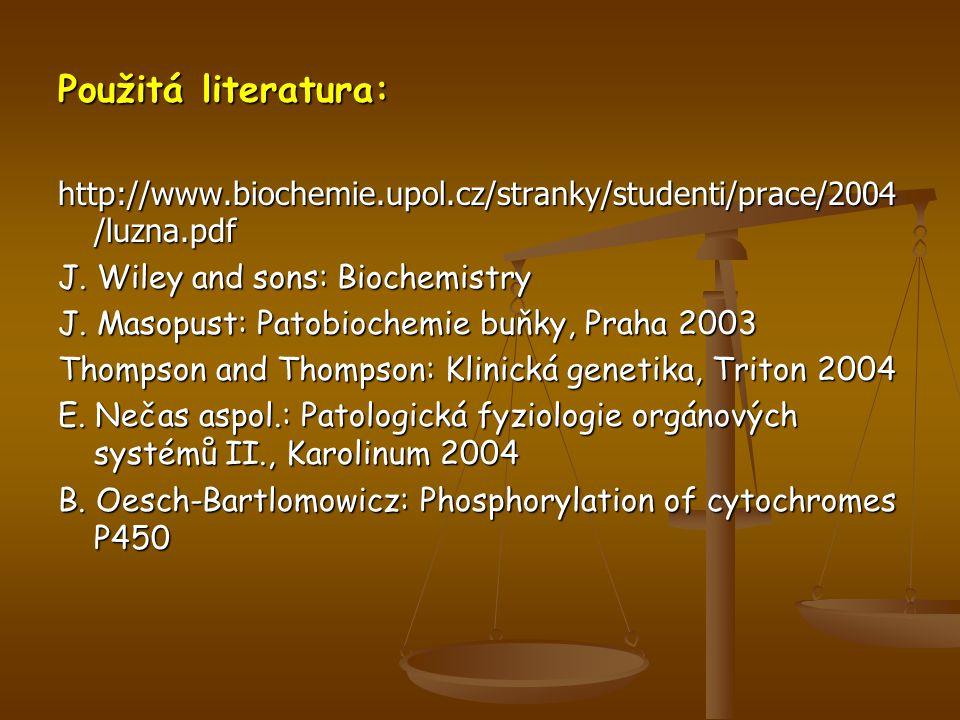 Použitá literatura: http://www.biochemie.upol.cz/stranky/studenti/prace/2004 /luzna.pdf J.