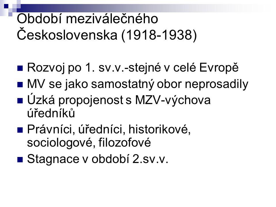 Období meziválečného Československa (1918-1938) Rozvoj po 1. sv.v.-stejné v celé Evropě MV se jako samostatný obor neprosadily Úzká propojenost s MZV-