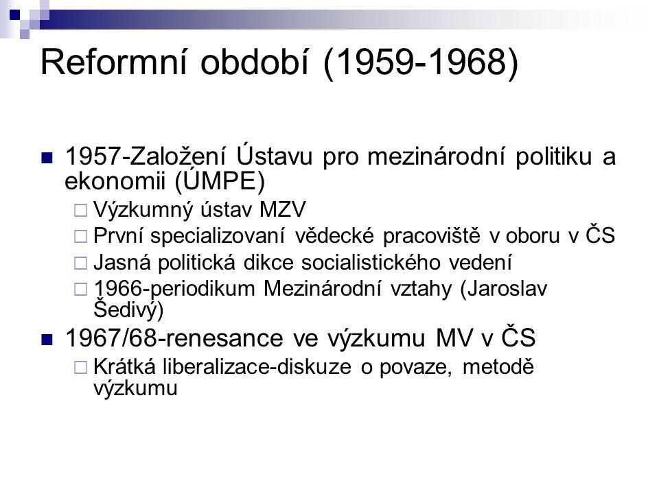Reformní období (1959-1968) 1957-Založení Ústavu pro mezinárodní politiku a ekonomii (ÚMPE)  Výzkumný ústav MZV  První specializovaní vědecké pracov