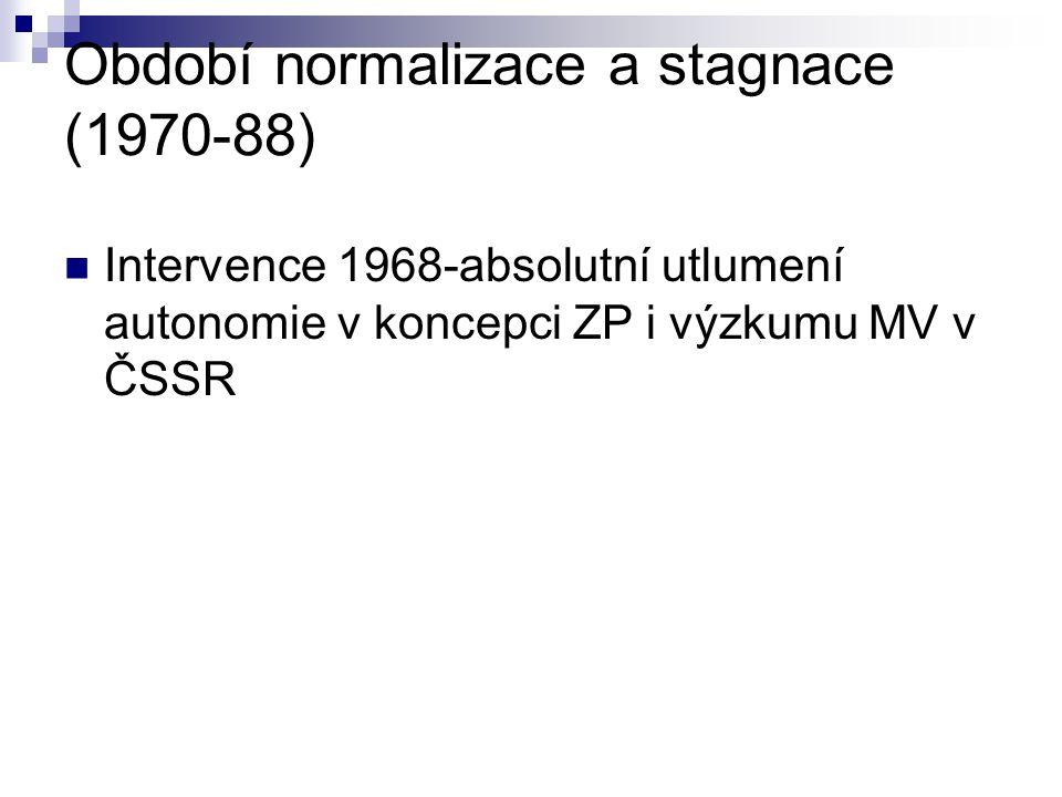 Období normalizace a stagnace (1970-88) Intervence 1968-absolutní utlumení autonomie v koncepci ZP i výzkumu MV v ČSSR