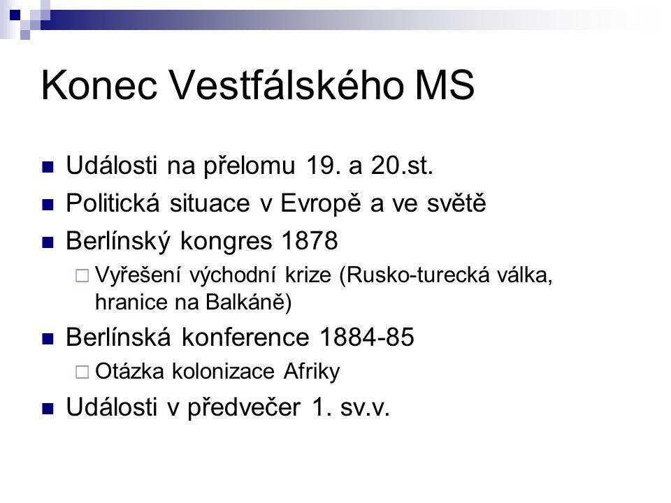Konec Vestfálského MS Události na přelomu 19. a 20.st. Politická situace v Evropě a ve světě Berlínský kongres 1878  Vyřešení východní krize (Rusko-t