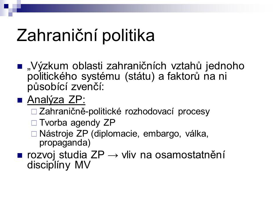 """Zahraniční politika """"Výzkum oblasti zahraničních vztahů jednoho politického systému (státu) a faktorů na ni působící zvenčí: Analýza ZP:  Zahraničně-"""