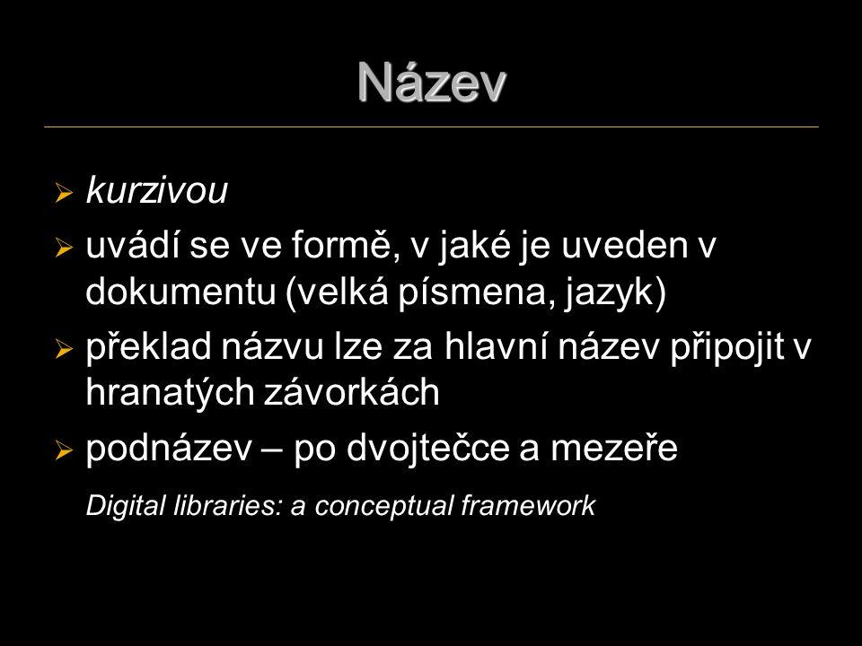 Název   kurzivou   uvádí se ve formě, v jaké je uveden v dokumentu (velká písmena, jazyk)   překlad názvu lze za hlavní název připojit v hranatý